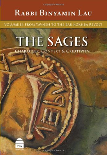 The Sages - Character, Context & Creativity: Volume II: From Yavne to the Bar Kokhba Revolt