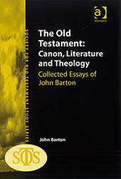The Old Testament: Canon, Literature and Theology Collected Essays of John Barton