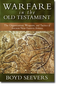 Warfare in the Old Testament: The Organization, Weapons and Tactics of Ancient Near Eastern Armies