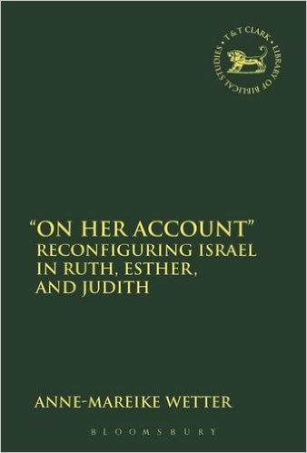 'On Her Account': Reconfiguring Israel in Ruth, Esther, and Judith