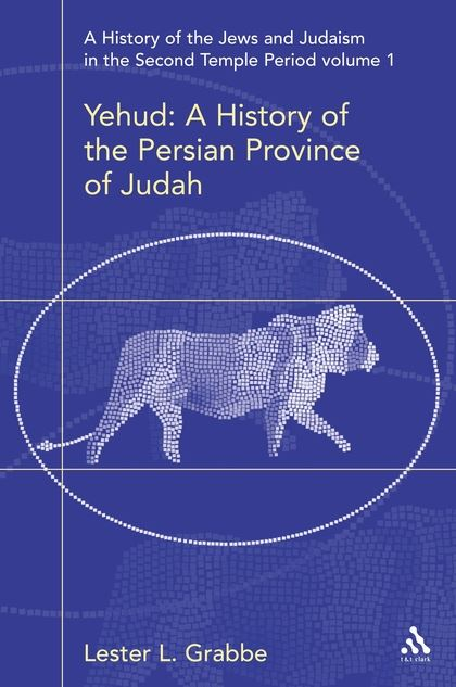 A History of the Jews and Judaism in the Second Temple Period: Volume 1: Yehud, a History of the Persian Province of Judah