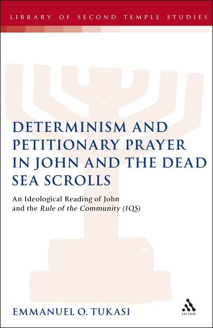 Determinism and Petitionary Prayer in John and the Dead Sea Scrolls: An Ideological Reading of John and the Rule of the Community (1QS)