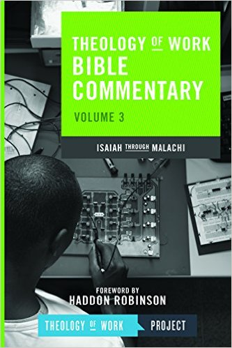 Theology of Work Bible Commentary: Volume 3: Isaiah through Malachi