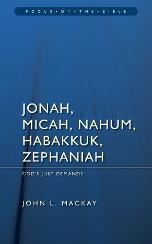 Jonah, Micah, Nahum, Habakkuk, Zephaniah: God's Just Demands