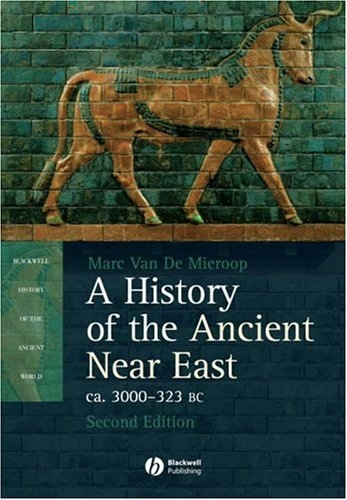 A History of the Ancient Near East ca. 3000 - 323 BC (Blackwell History of the Ancient World)