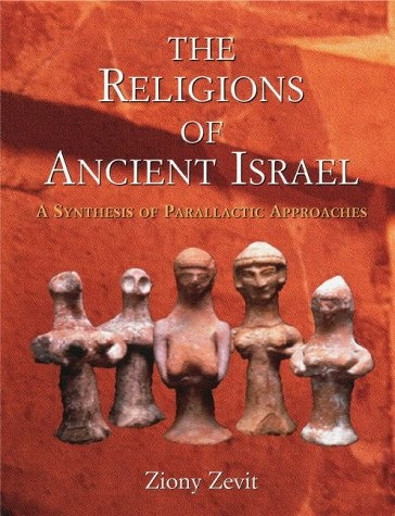 Religions of Ancient Israel: A Synthesis of Parallactic Approaches Ziony Zevit
