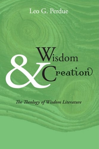 Wisdom & Creation: The Theology of Wisdom Literature