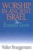 Worship In Ancient Israel: The Essential Guide